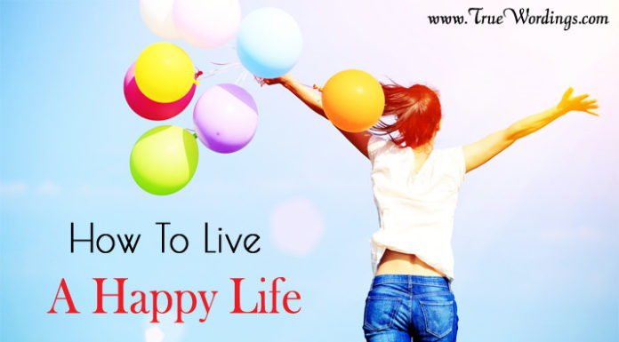 How to live a happy life fully