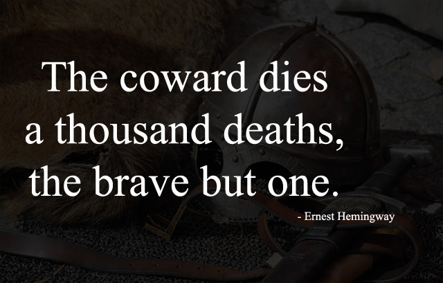 Coward Dies a Thousand Deaths and Brave but One