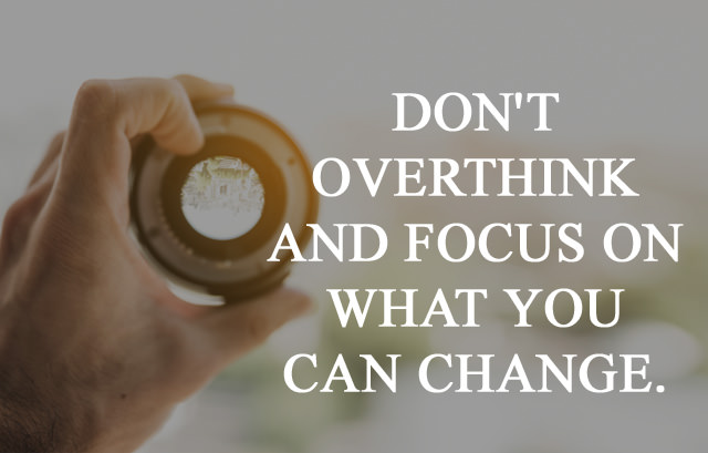 Do not overthink and focus on what you can change - Inspiring Insta Caption