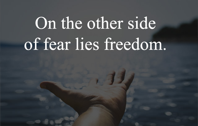 One the other side of fear lies freedom