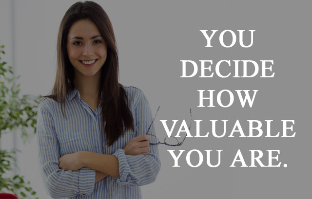 You Decide how valuable you are